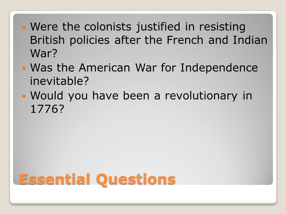 Were the colonists justified in resisting British policies after the French and Indian War