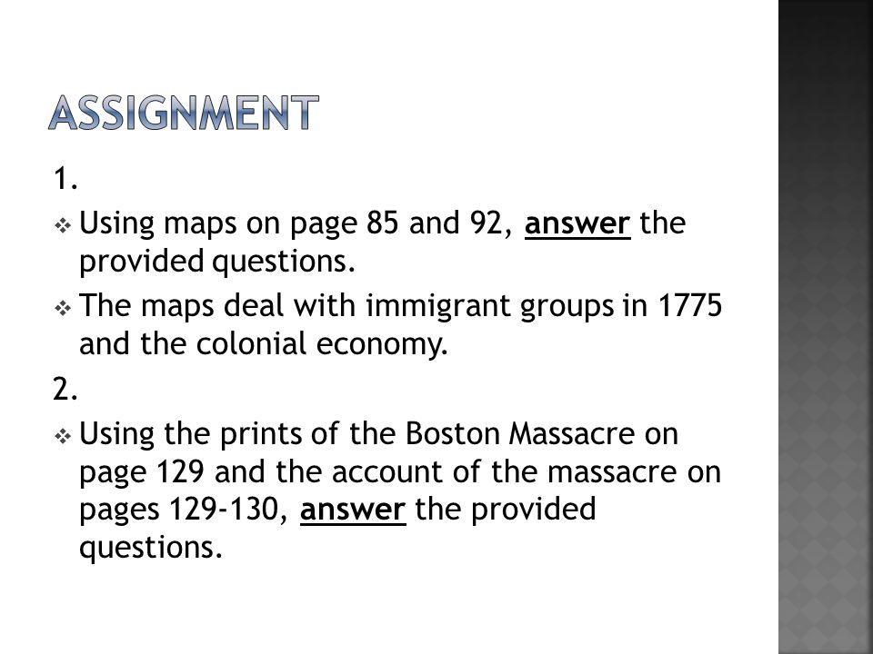 Assignment 1. Using maps on page 85 and 92, answer the provided questions. The maps deal with immigrant groups in 1775 and the colonial economy.