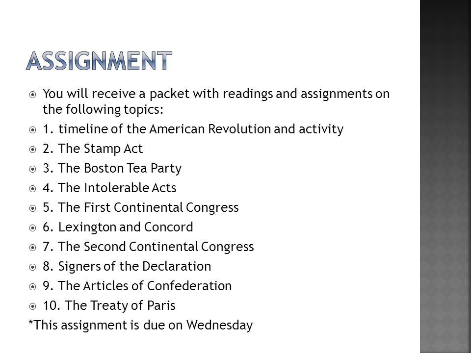 Assignment You will receive a packet with readings and assignments on the following topics: 1. timeline of the American Revolution and activity.