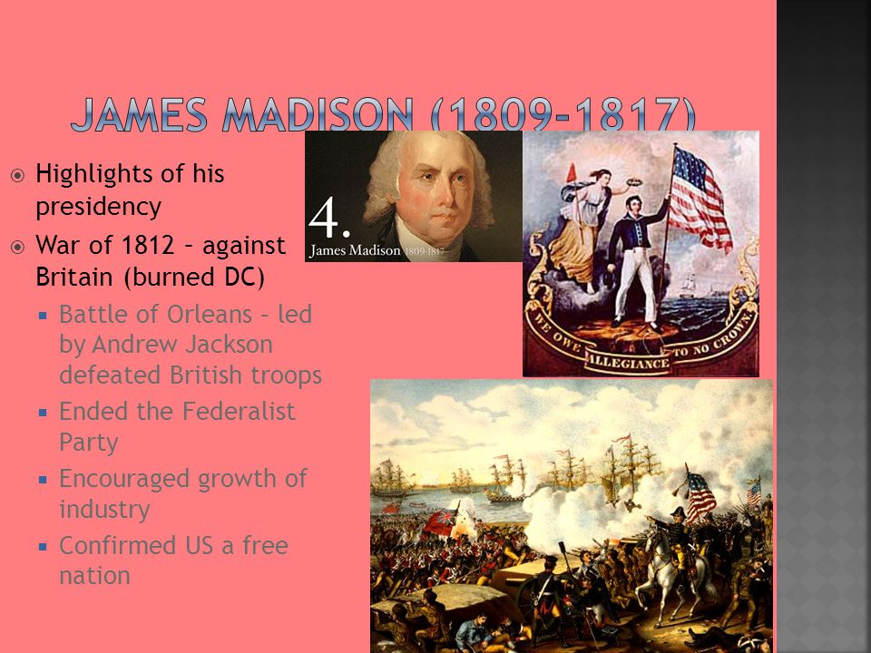 James Madison (1809-1817) Highlights of his presidency