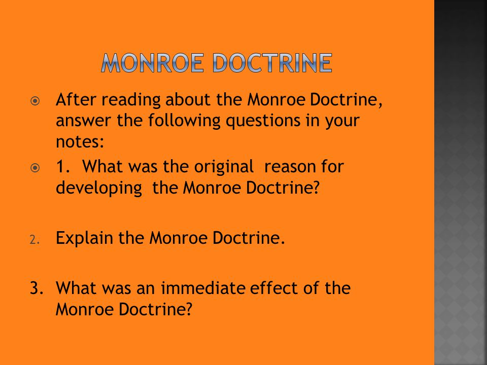 Monroe Doctrine After reading about the Monroe Doctrine, answer the following questions in your notes: