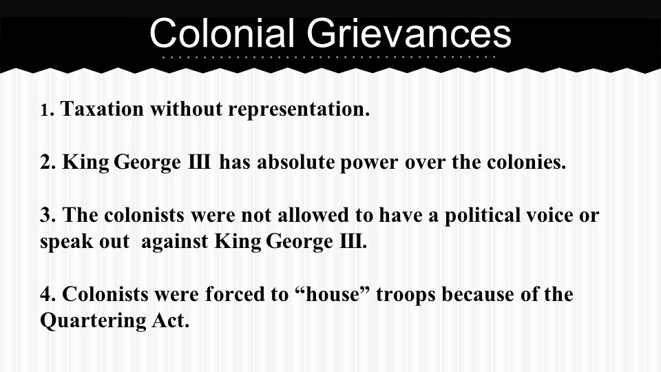 Colonial Grievances 5. King George III allowed the colonists homes to be searched without a warrant.