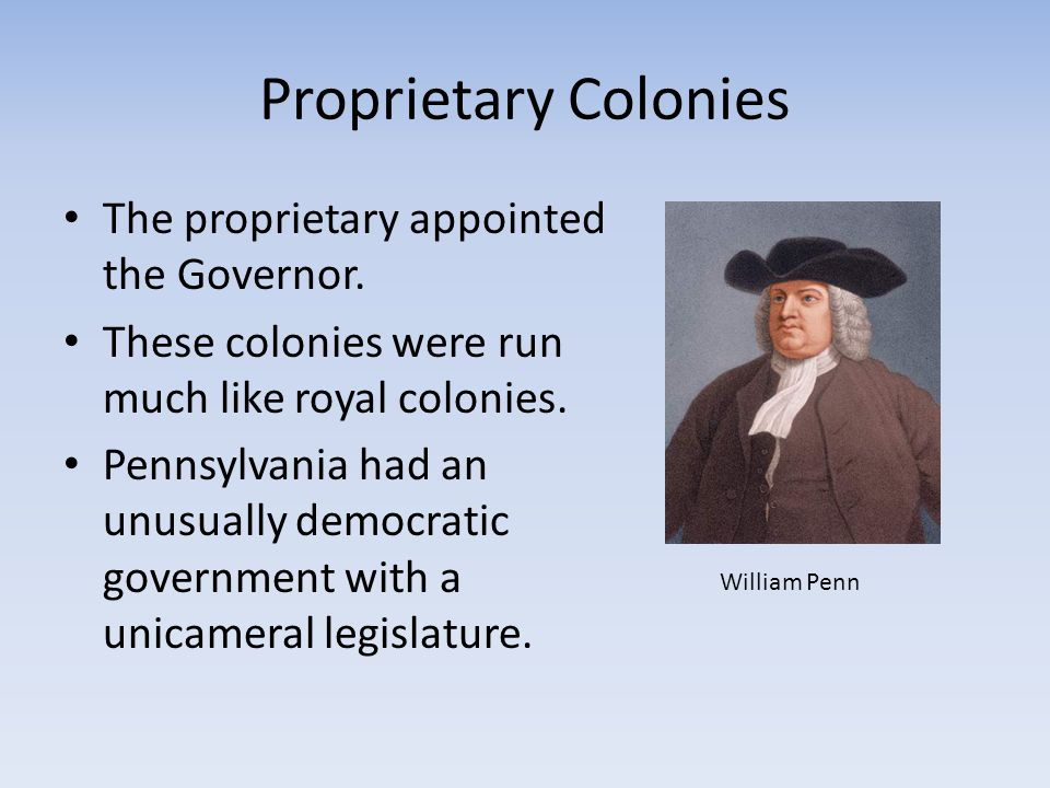 Proprietary Colonies The proprietary appointed the Governor.