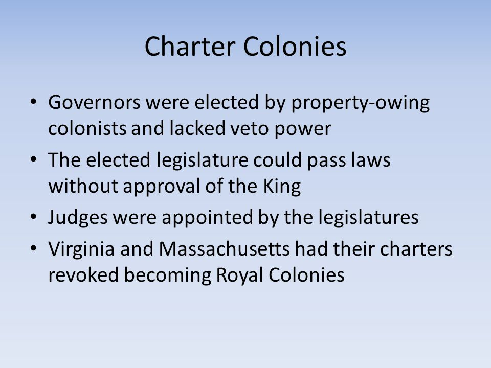 Charter Colonies Governors were elected by property-owing colonists and lacked veto power.