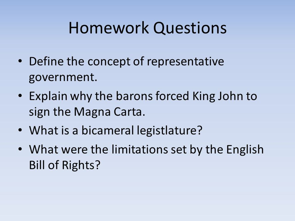Homework Questions Define the concept of representative government.