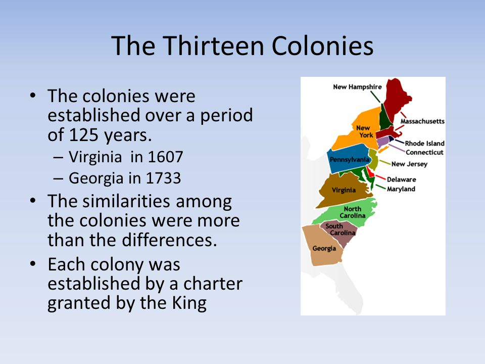 The Thirteen Colonies The colonies were established over a period of 125 years. Virginia in 1607.