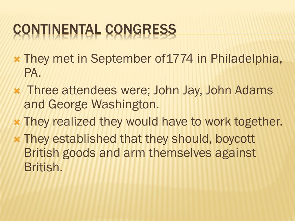 Continental coNGress They met in September of1774 in Philadelphia, PA.