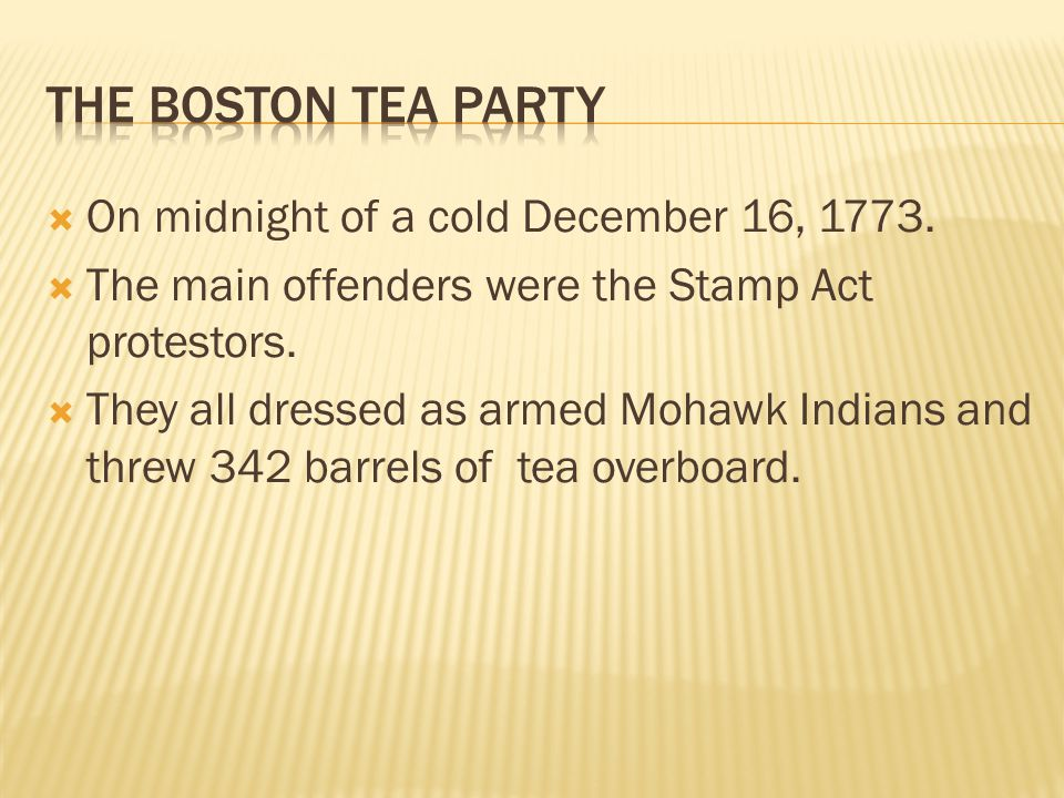 The Boston tea party On midnight of a cold December 16, 1773.
