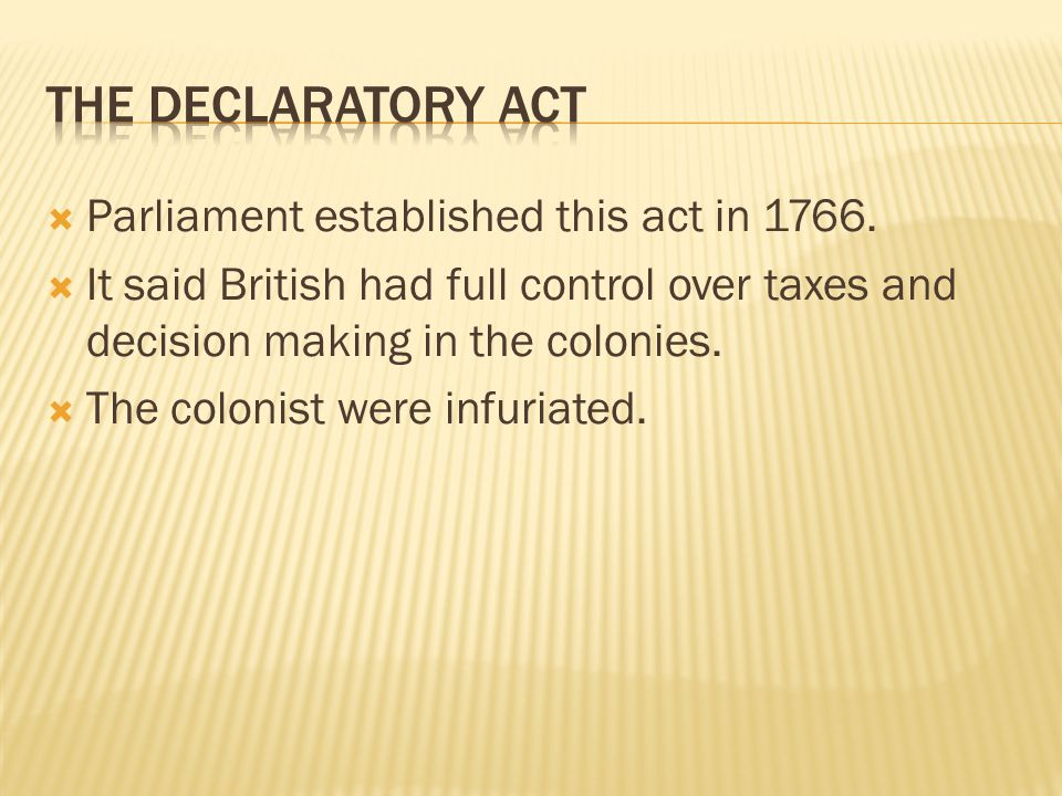 The declaratory act Parliament established this act in 1766.