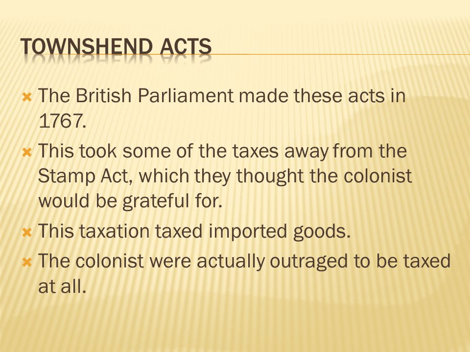 Townshend Acts The British Parliament made these acts in 1767.