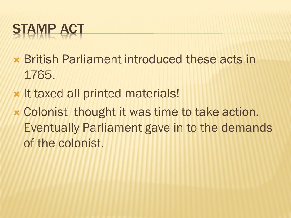Stamp Act British Parliament introduced these acts in 1765.