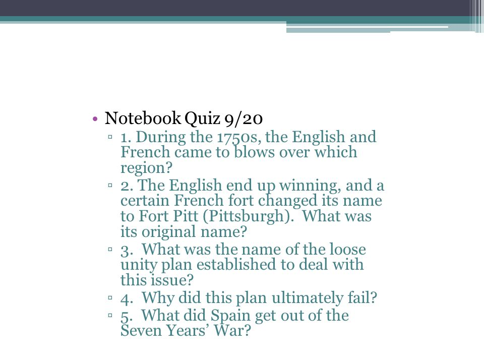 Notebook Quiz 9/20 1. During the 1750s, the English and French came to blows over which region