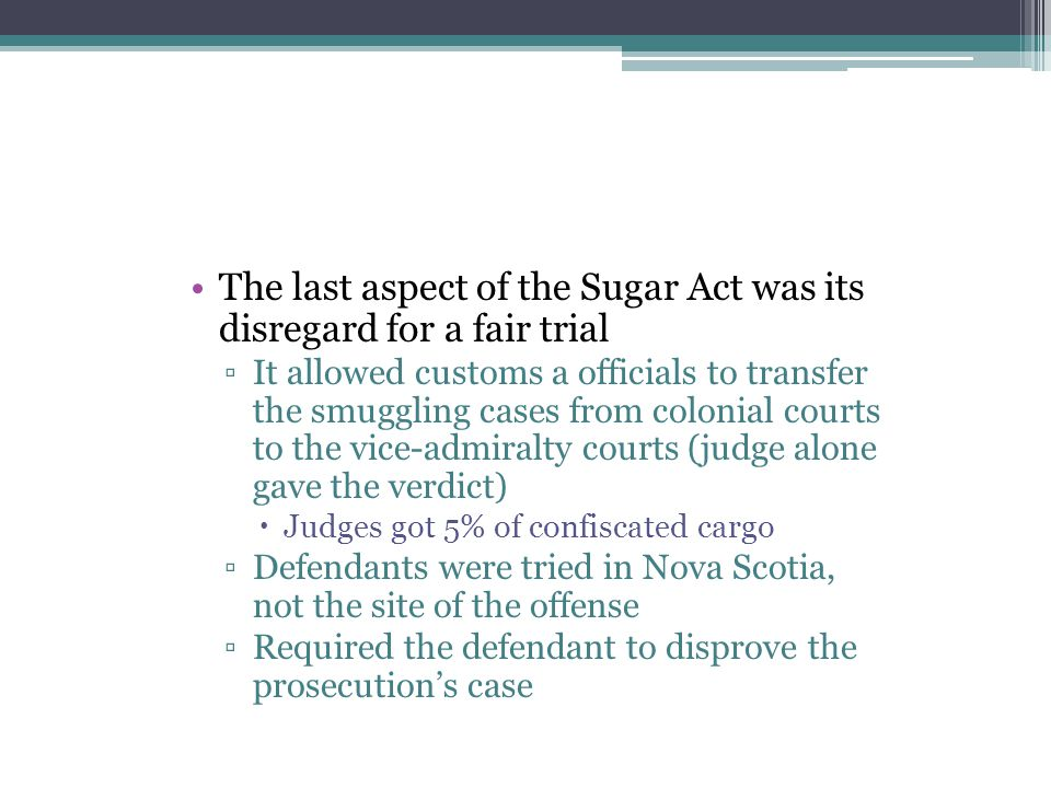 The last aspect of the Sugar Act was its disregard for a fair trial
