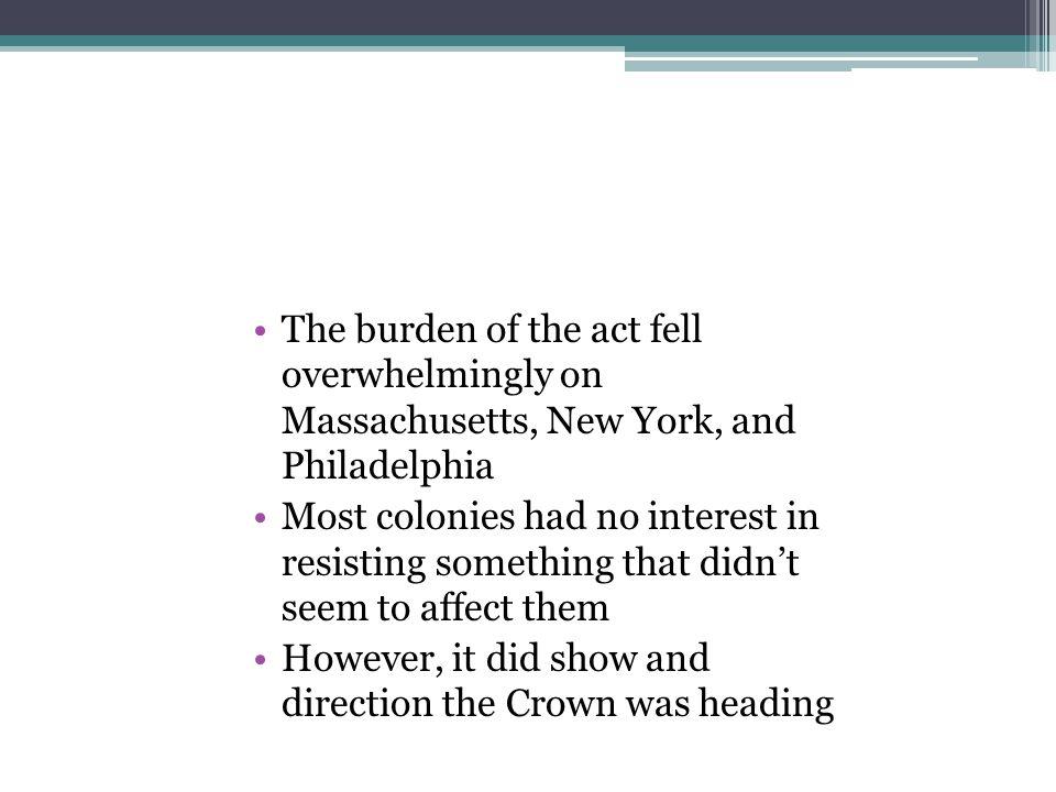 The burden of the act fell overwhelmingly on Massachusetts, New York, and Philadelphia
