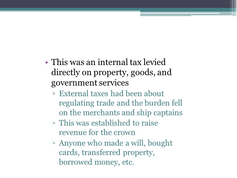 This was an internal tax levied directly on property, goods, and government services