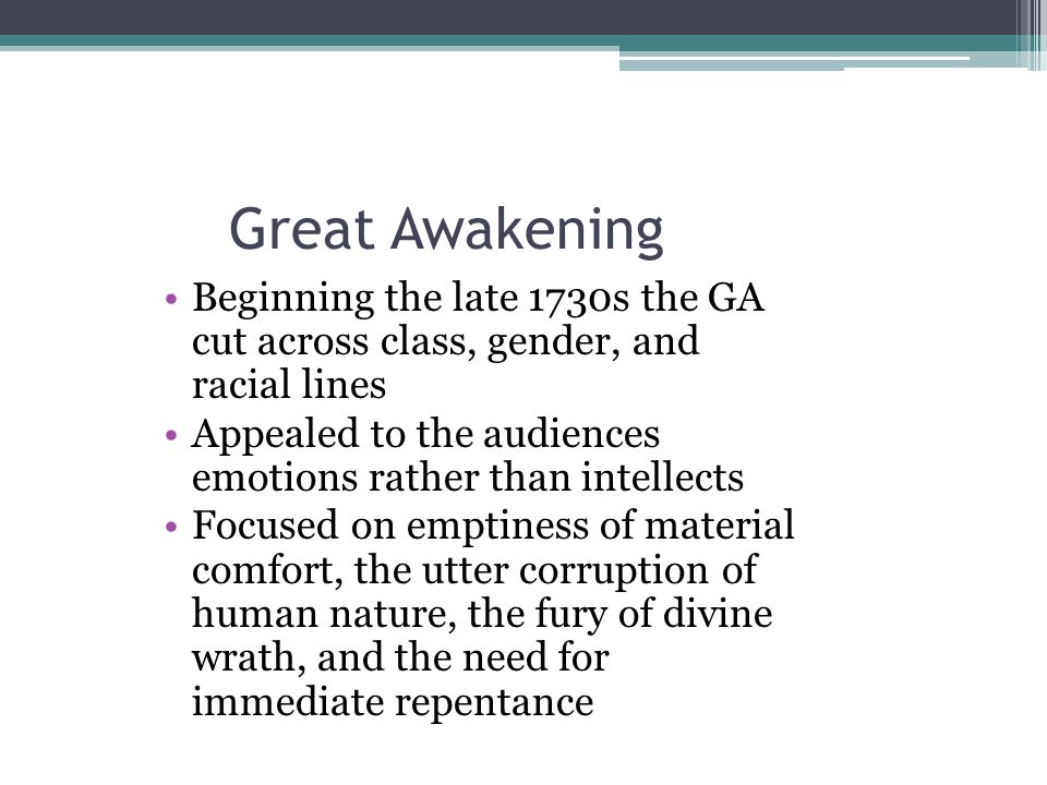 Great Awakening Beginning the late 1730s the GA cut across class, gender, and racial lines.