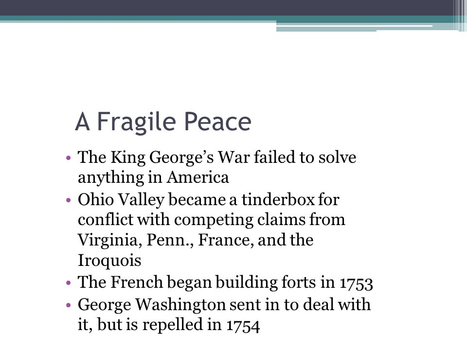 A Fragile Peace The King George's War failed to solve anything in America.
