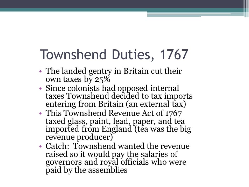 Townshend Duties, 1767 The landed gentry in Britain cut their own taxes by 25%