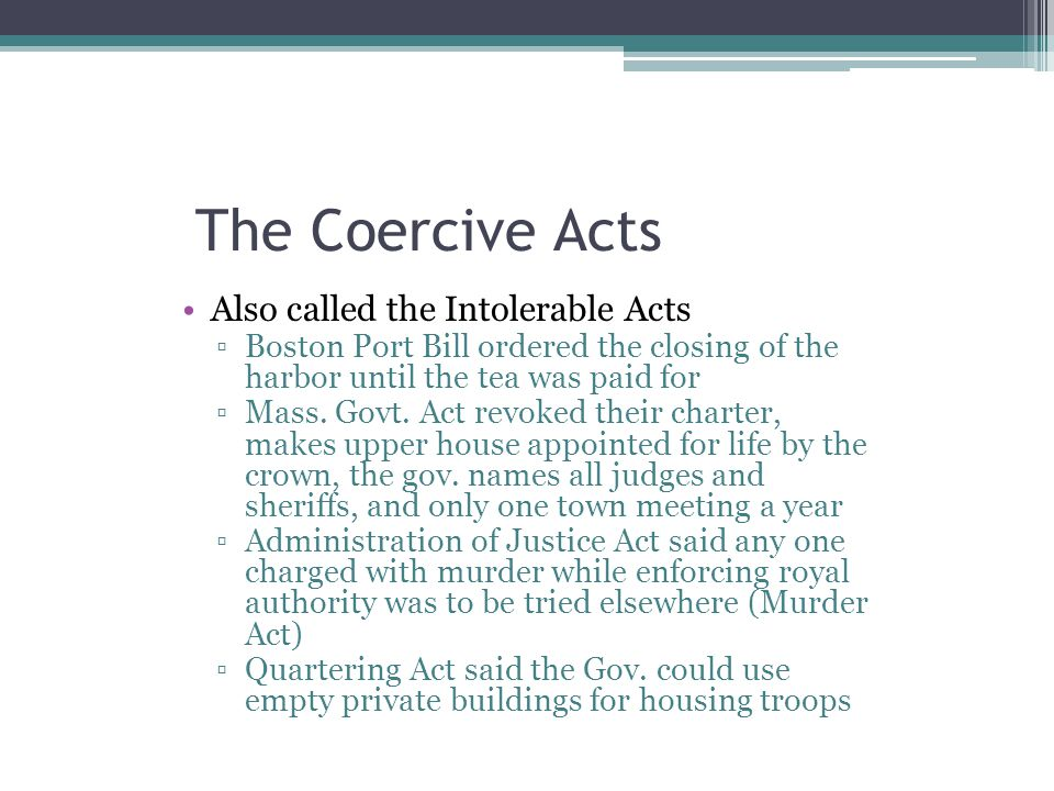 The Coercive Acts Also called the Intolerable Acts