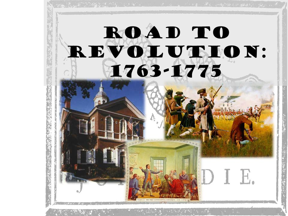 Road to Revolution: 1763-1775