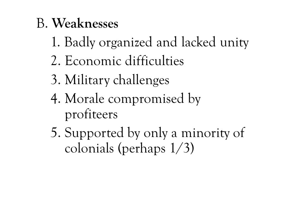 B. Weaknesses 1. Badly organized and lacked unity. 2. Economic difficulties. 3. Military challenges.