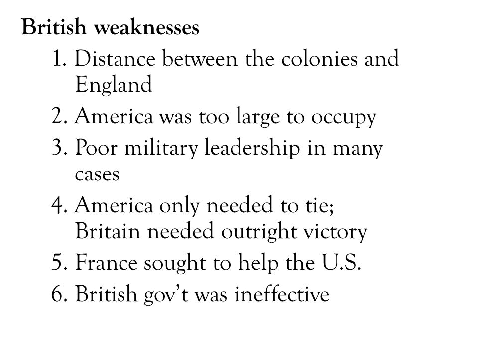 British weaknesses 1. Distance between the colonies and England. 2. America was too large to occupy.