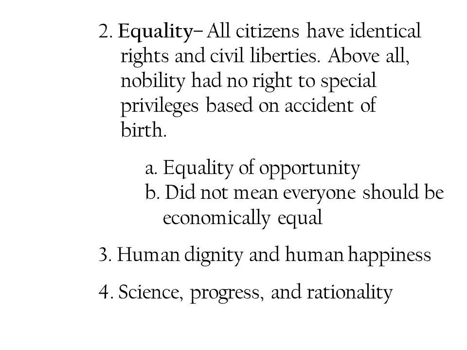 2. Equality– All citizens have identical. rights and civil liberties