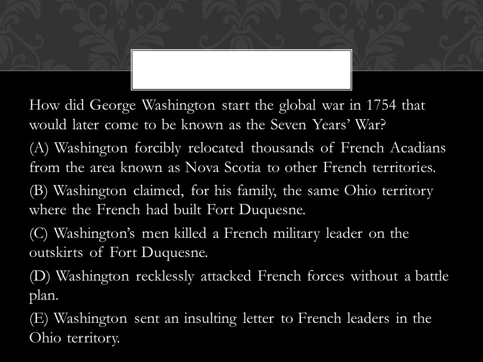 How did George Washington start the global war in 1754 that would later come to be known as the Seven Years' War.