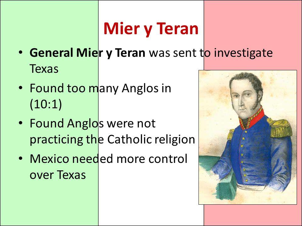 Mier y Teran General Mier y Teran was sent to investigate Texas