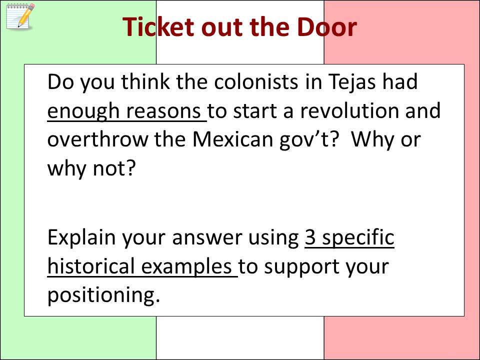 Ticket out the Door Do you think the colonists in Tejas had enough reasons to start a revolution and overthrow the Mexican gov't Why or why not