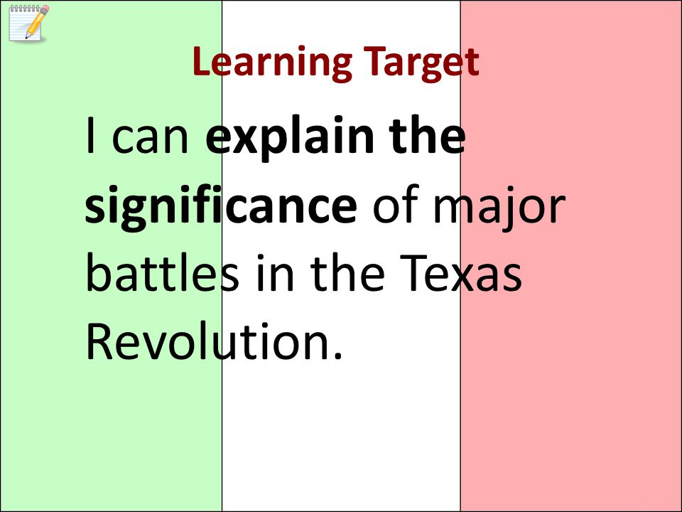 Learning Target I can explain the significance of major battles in the Texas Revolution.