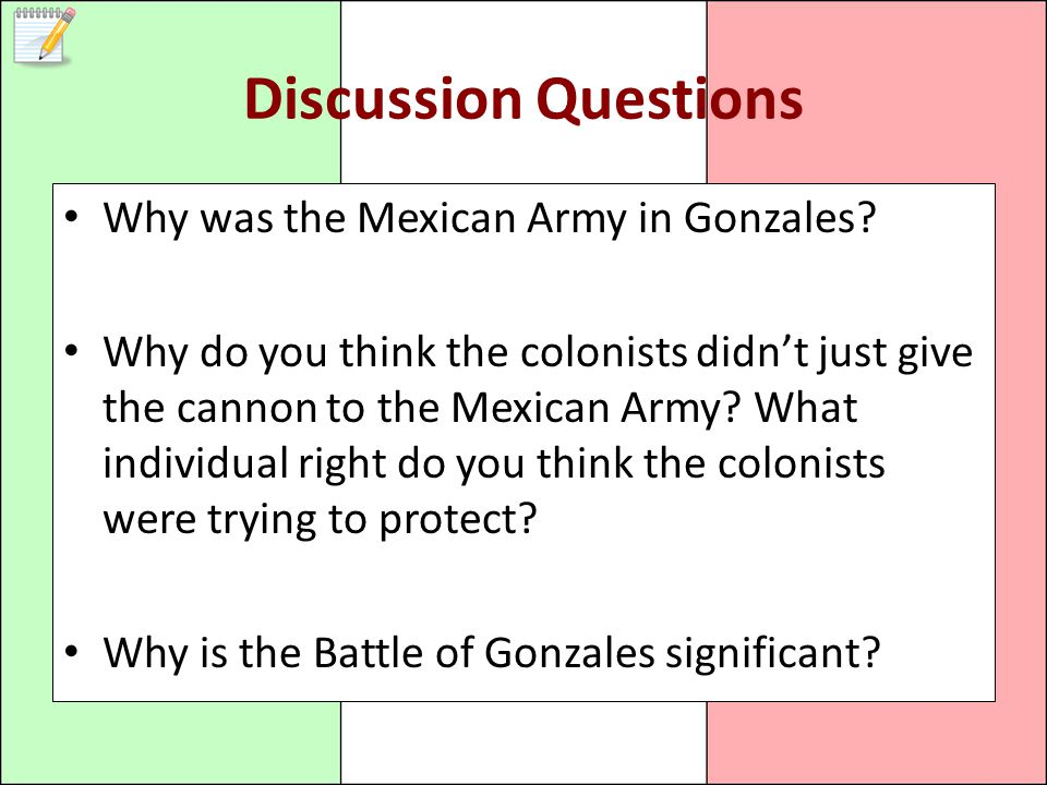 Discussion Questions Why was the Mexican Army in Gonzales