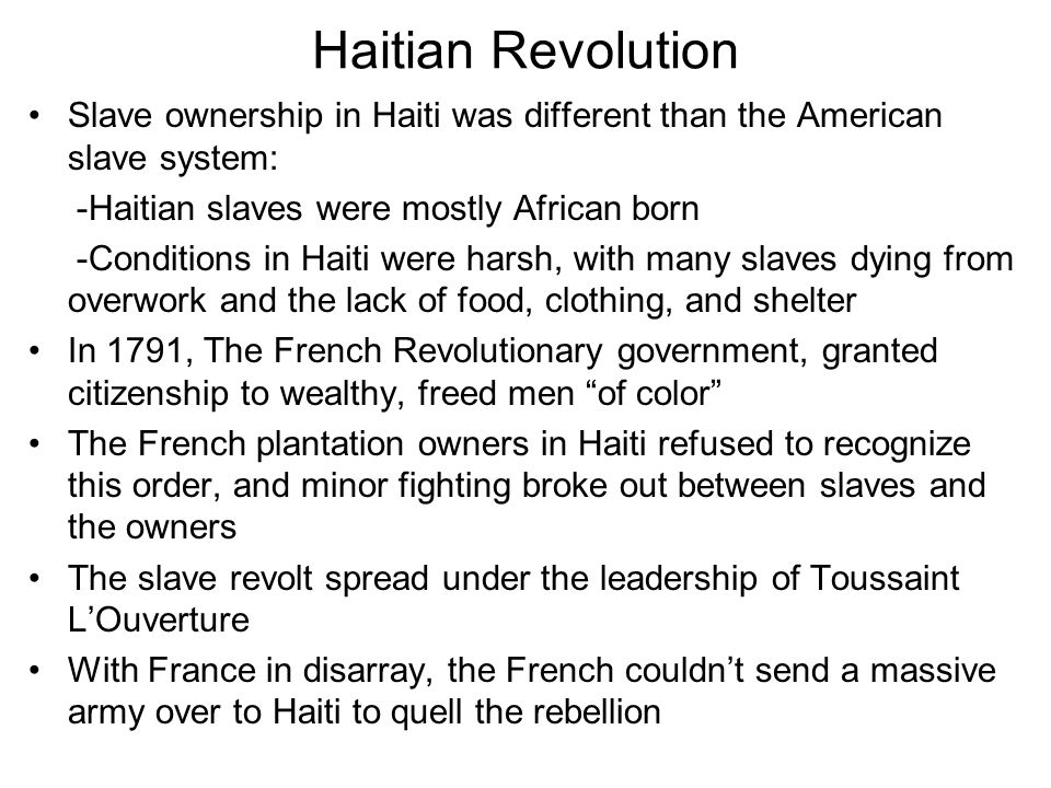 Haitian Revolution Slave ownership in Haiti was different than the American slave system: -Haitian slaves were mostly African born.