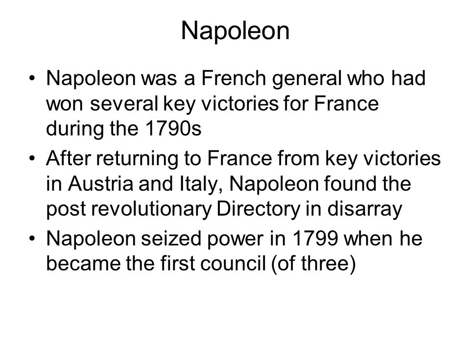 Napoleon Napoleon was a French general who had won several key victories for France during the 1790s.