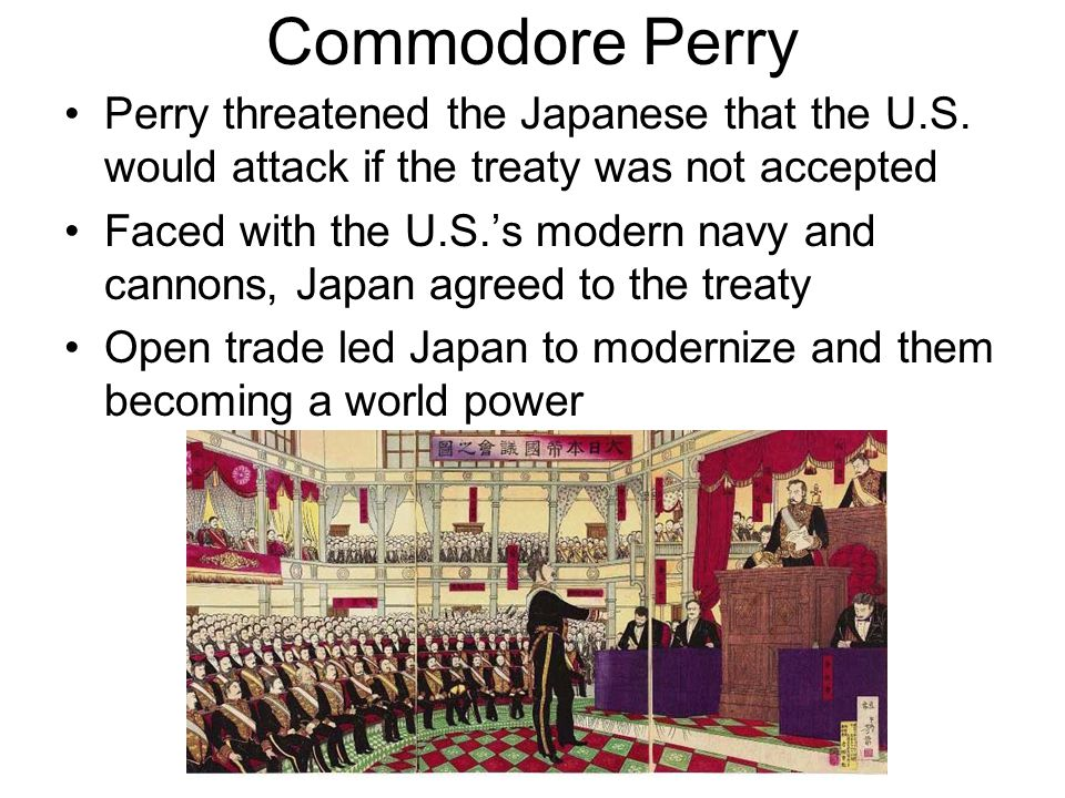 Commodore Perry Perry threatened the Japanese that the U.S. would attack if the treaty was not accepted.