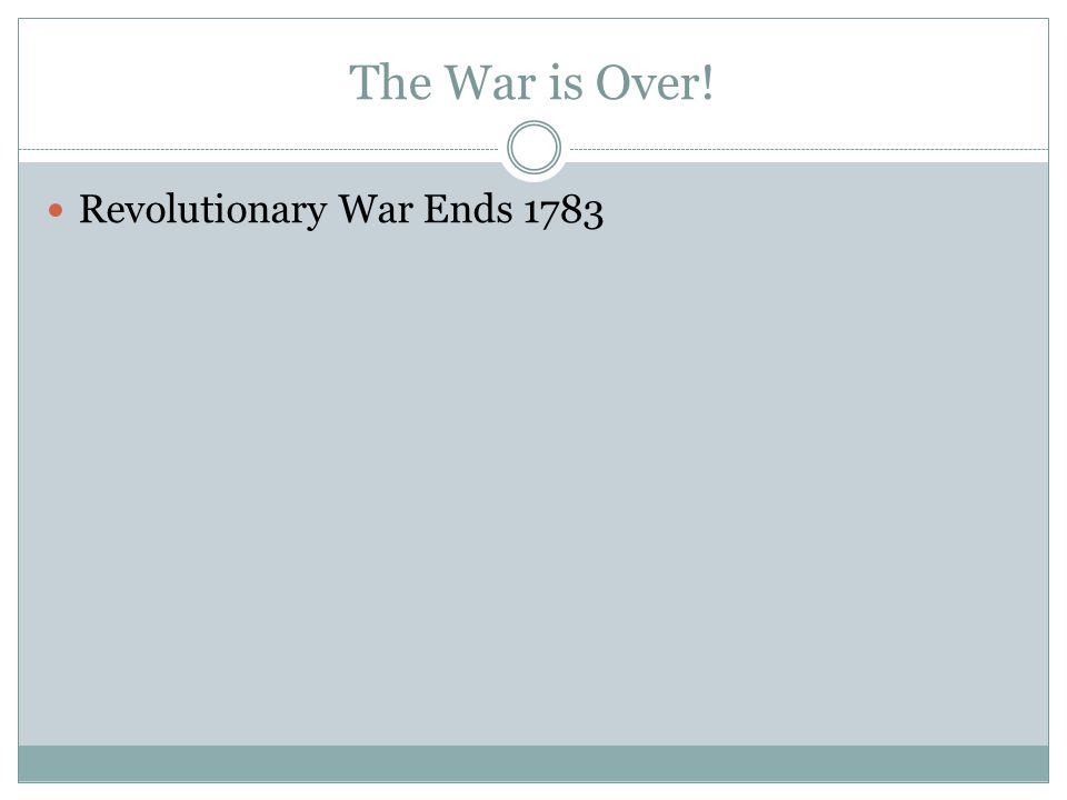 The War is Over! Revolutionary War Ends 1783