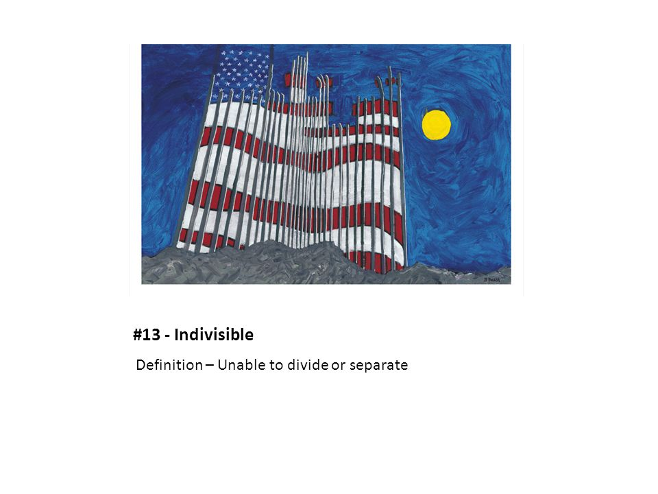 #13 - Indivisible Definition – Unable to divide or separate