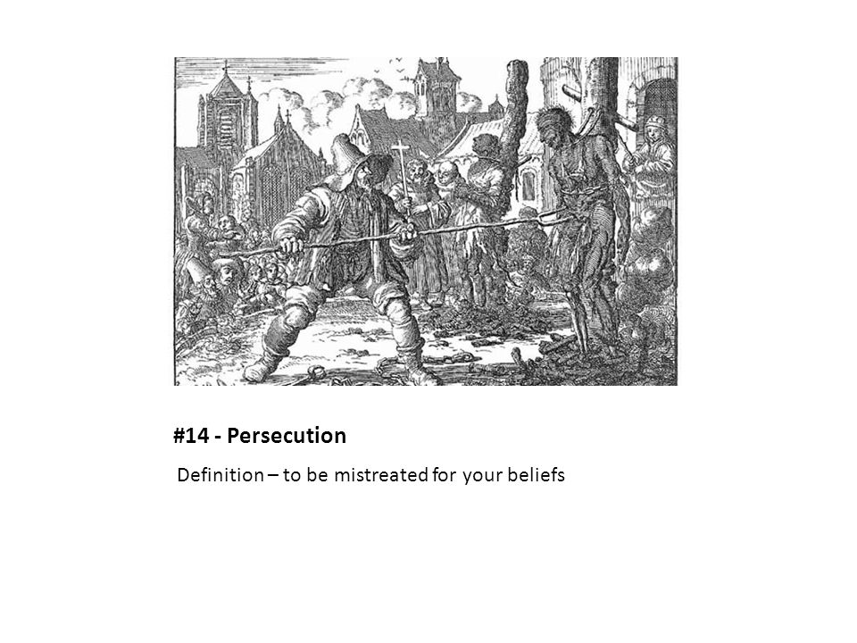#14 - Persecution Definition – to be mistreated for your beliefs