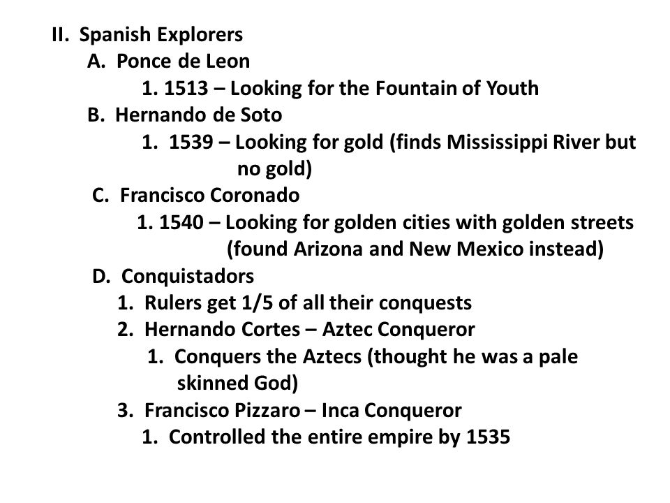 II. Spanish Explorers A. Ponce de Leon. 1. 1513 – Looking for the Fountain of Youth. B. Hernando de Soto.