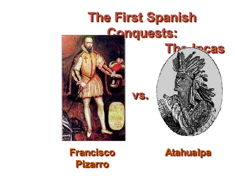 The First Spanish Conquests: The Incas