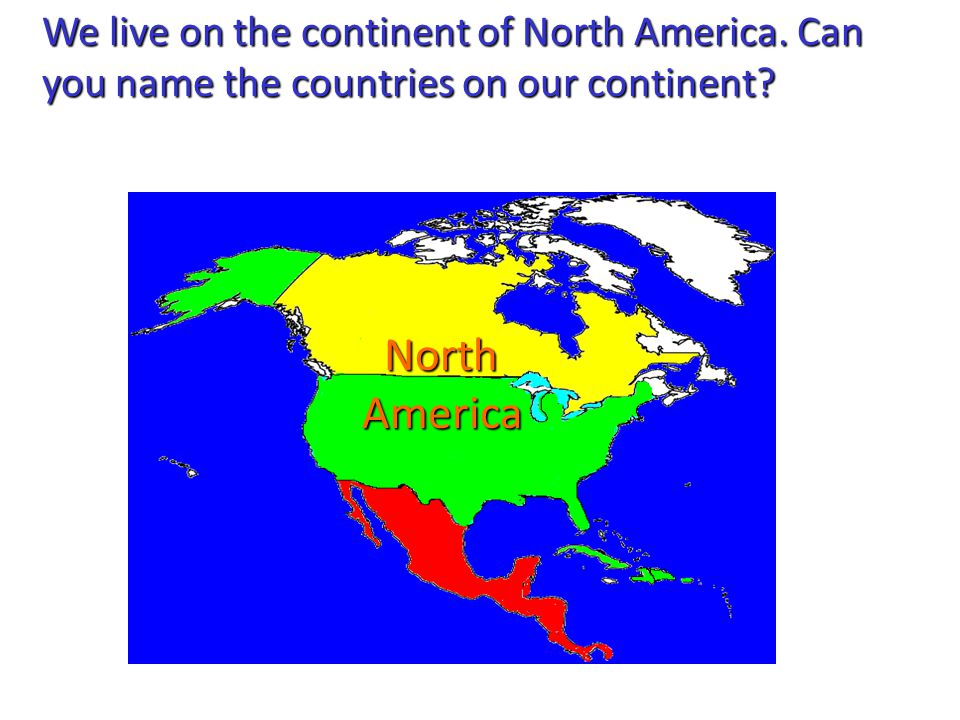 We live on the continent of North America
