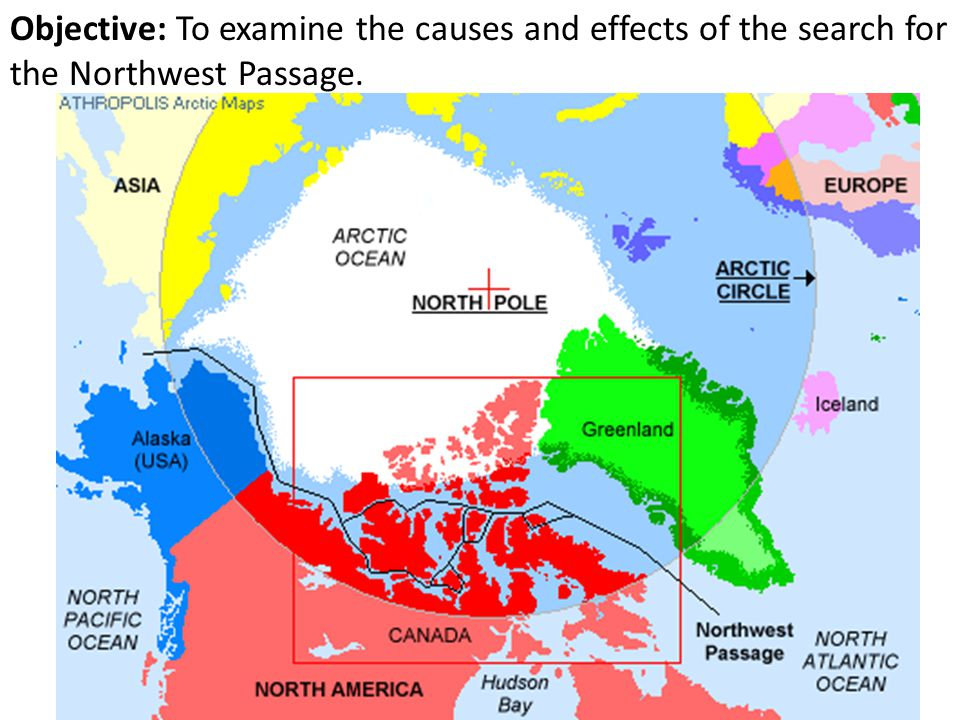 Objective: To examine the causes and effects of the search for the Northwest Passage.