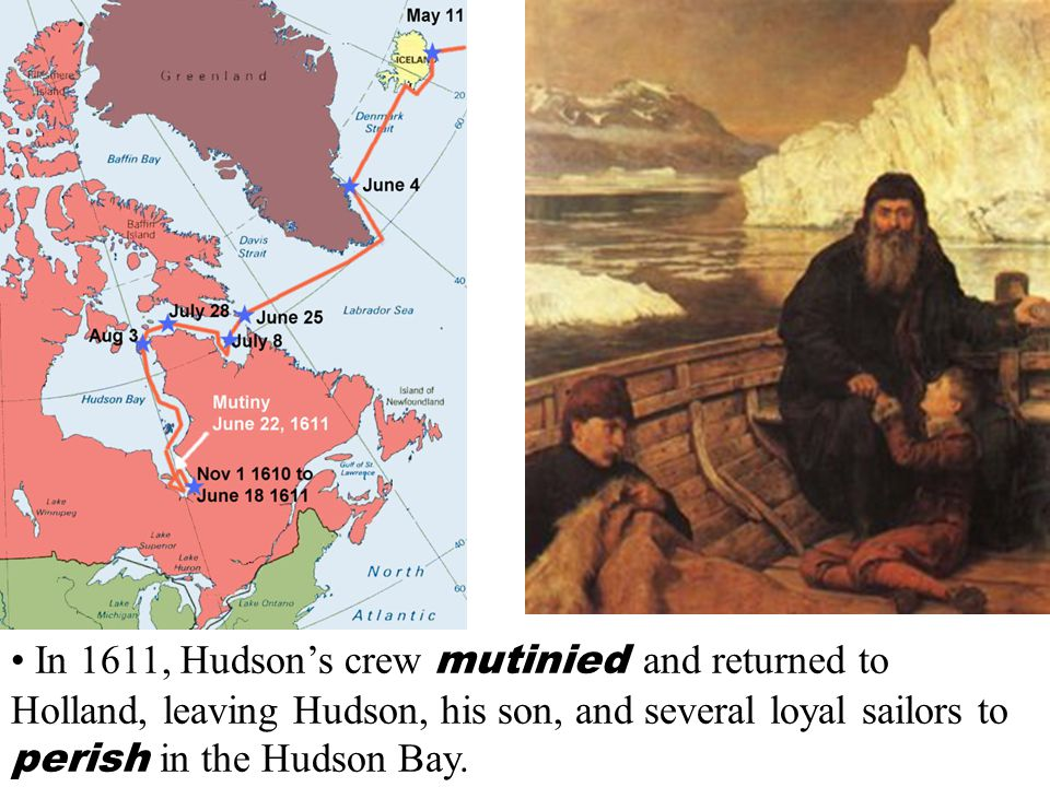 In 1611, Hudson's crew mutinied and returned to Holland, leaving Hudson, his son, and several loyal sailors to perish in the Hudson Bay.