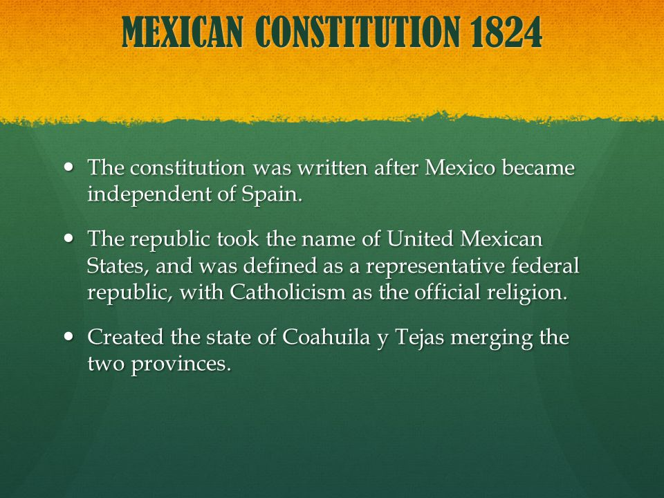 MEXICAN CONSTITUTION 1824 The constitution was written after Mexico became independent of Spain.