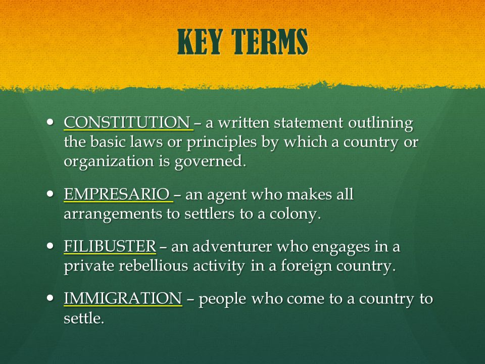 KEY TERMS CONSTITUTION – a written statement outlining the basic laws or principles by which a country or organization is governed.