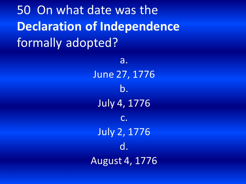 50 On what date was the Declaration of Independence formally adopted