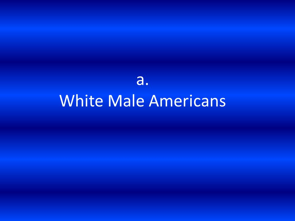 a. White Male Americans