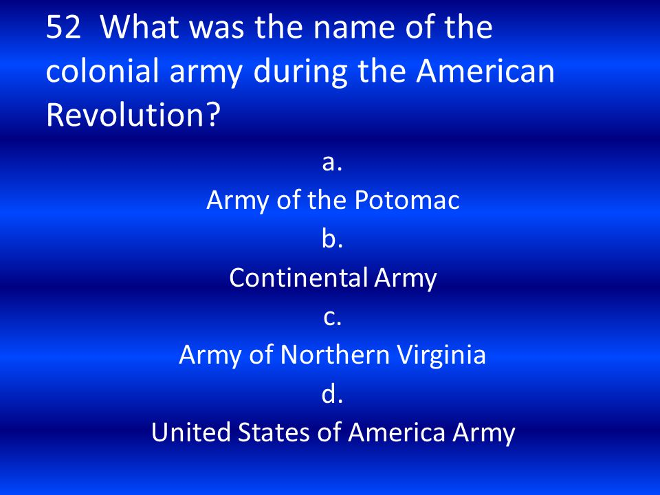 52 What was the name of the colonial army during the American Revolution