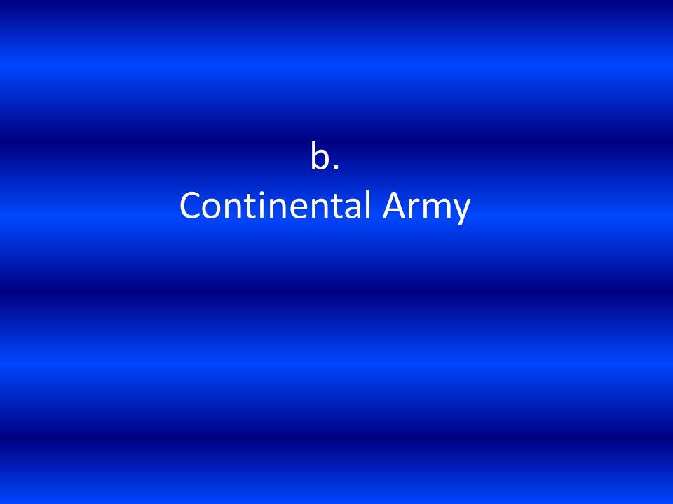 b. Continental Army