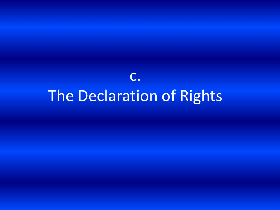 c. The Declaration of Rights